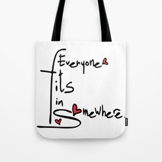 Everyone fits in somewhere Tote Bag