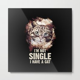 I`m Not SINGLE, I Have a CAT Metal Print