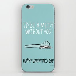 I'd Be a Meth Without You iPhone Skin