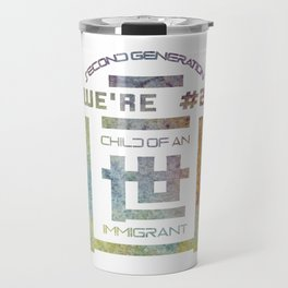 We're Number Two - Child of an Immigrant - Second Generation - Nisei Travel Mug