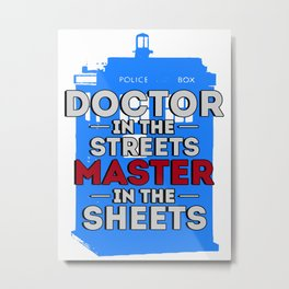 Doctor Who: Doctor in the Streets, Master in the Sheets Metal Print