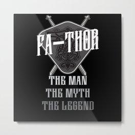Fa-Thor The Man The Myth The Legend Metal Print