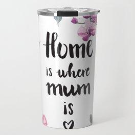 Home is where mum is Travel Mug