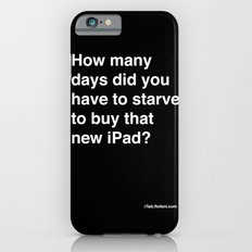 how many days did you starve to buy that new iPad? Slim Case iPhone 6s