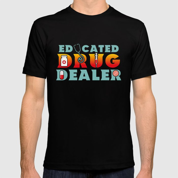 75868102c6 Educated Drug Dealer Funny Pharmacists - Funny Pharmacists Pun Gift T-shirt