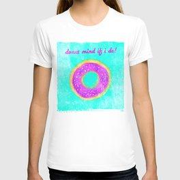 Donut mind if I do T-shirt