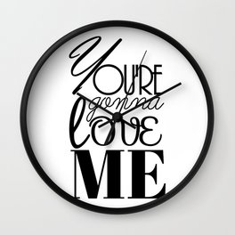 You're Gonna Love Me Wall Clock