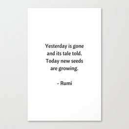 Rumi Inspirational Quotes - Yesterday is gone Canvas Print