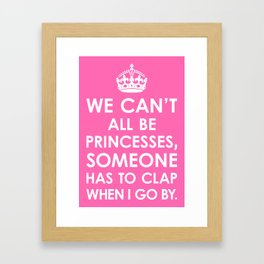 We Can't All Be Princesses (Hot Pink) Framed Art Print