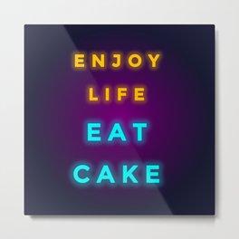 ENJOY LIFE EAT CAKE Metal Print