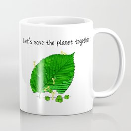 Let's save the planet together! Coffee Mug