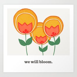 we will bloom. Art Print