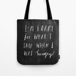 Sorry Quote-  I am sorry for what I said when I was hungry.  Tote Bag