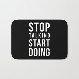 Stop talking, start doing! Quote Bath Mat