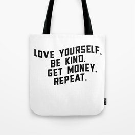 Love Yourself. Be Kind. And Get Money. Tote Bag