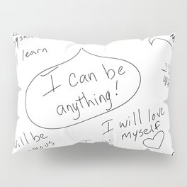 I can be anything! Pillow Sham