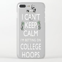 Can't Keep Calm I'm betting on College Hoops Basketball Clear iPhone Case