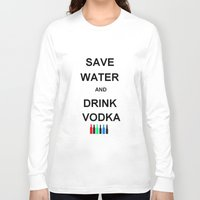 vodka Long Sleeve T-shirts featuring Drink Vodka by Lyre Aloise