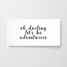 Oh Darling Let's Be Adventurers, Adventurer Quote, Adventure Is Waiting, Darling Quote Metal Print