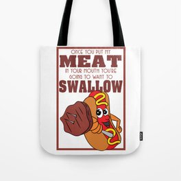 "Funny but cute tee design! ""Once You Put My Meat In Your Mouth, you're going to want to Swallow"" Tote Bag"