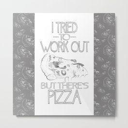 I tried to work out...but there's pizza Metal Print