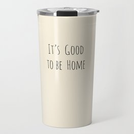 It's Good to be Home Travel Mug