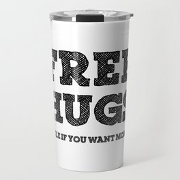 Free Hugs Smile if You Want More Travel Mug
