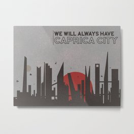 We'll always have Caprica City Metal Print