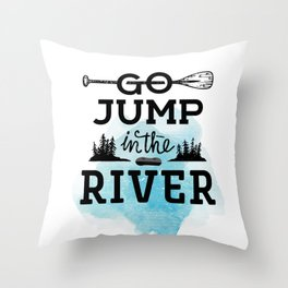 Go Jump In the River Throw Pillow