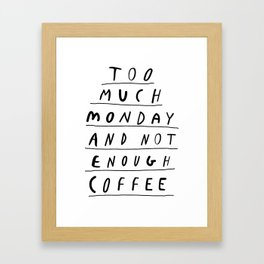 Too Much Monday and Not Enough Coffee black-white inspirational home kitchen wall decor poster Framed Art Print