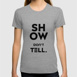 "Show Don't Tell. A little wake-up call from ""Only a Reminder"" T-shirt"