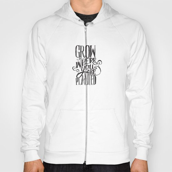 Grow Where You Are Planted Hoody