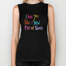 I Love You Like A New Pair Of Shoes Biker Tank