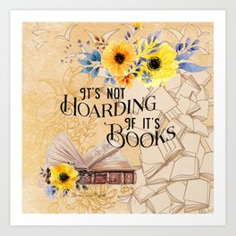 It's not hoarding if it's books Art Print