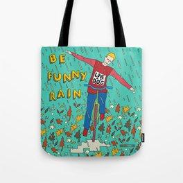 Be Funny Rain Tote Bag
