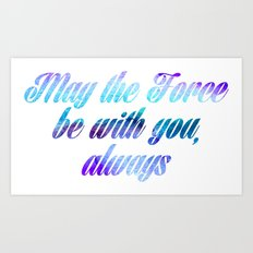 Star Wars May the Force be with you, Always Art Print