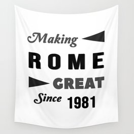 Making Rome Great Since 1981 Wall Tapestry