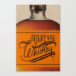 Drink More Whiskey... Canvas Print