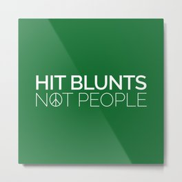 Hit Blunts, Not People Quote Metal Print