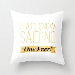 I hate snow said no one ever Throw Pillow