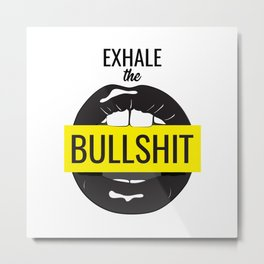 Exhale bullshit Metal Print