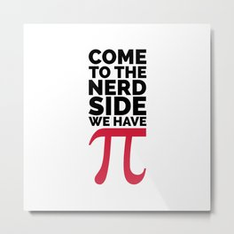 The Nerd Side - Pi Funny Quote Metal Print