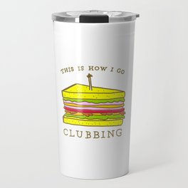 How I Go Clubbing Travel Mug
