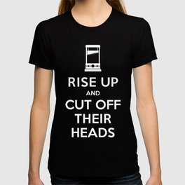 Rise Up and Cut Off Their Heads T-shirt