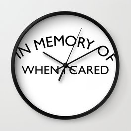 In Memory of when I cared Sarcastic Quote Wall Clock