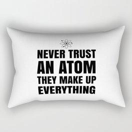 NEVER TRUST AN ATOM THEY MAKE UP EVERYTHING Rectangular Pillow