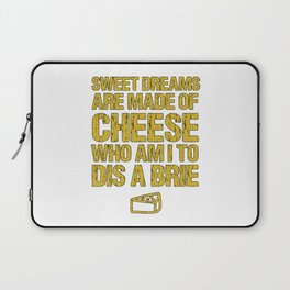 Sweet Dreams Are Made Of Cheese Who Am I To Dis A Brie Cheese Lover Laptop Sleeve