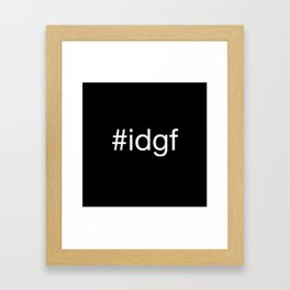 I Don't Give A Fuck Framed Art Print
