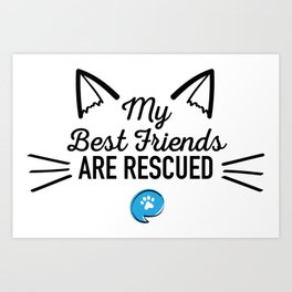 My Best Friends Are Rescued (Cats) Art Print