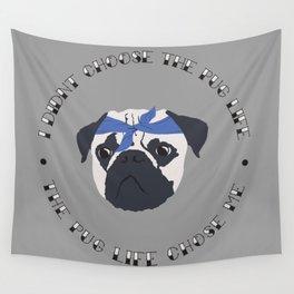 Pug Life - I Didn't Chose the Pug Life, The Pug Life Chose Me - Funny Print for Pug Lovers Wall Tapestry